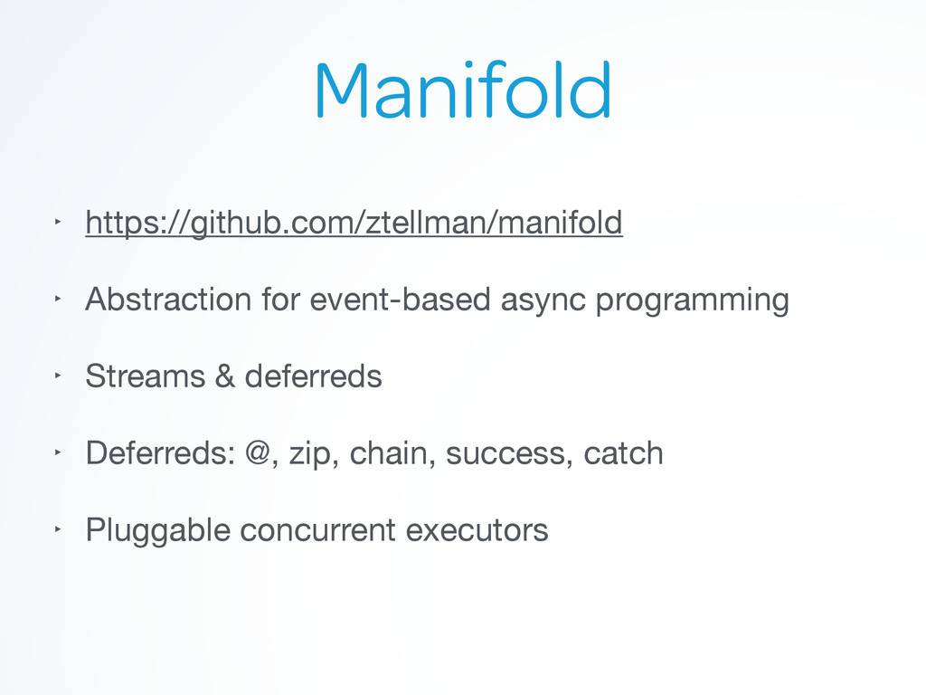 Manifold ‣ https://github.com/ztellman/manifold...