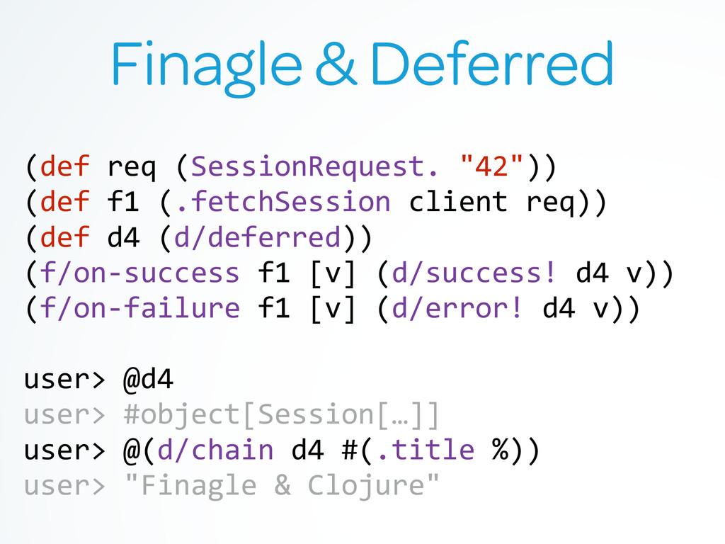 Finagle & Deferred (def req (SessionReque...