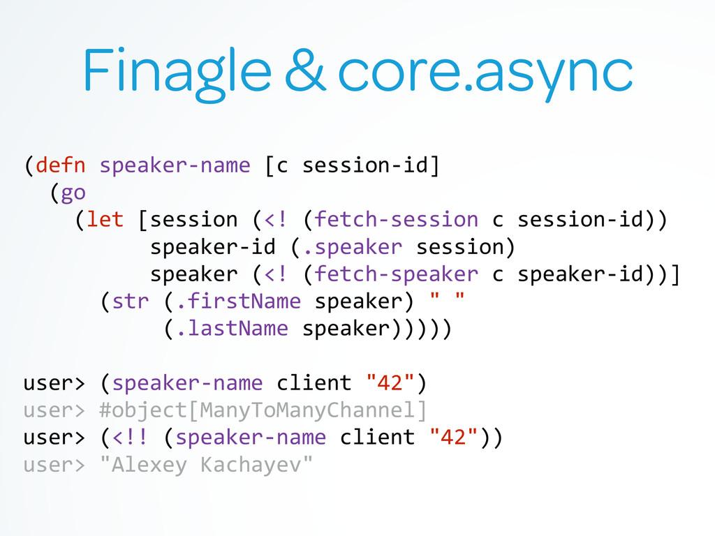 Finagle & core.async (defn speaker-‐name ...