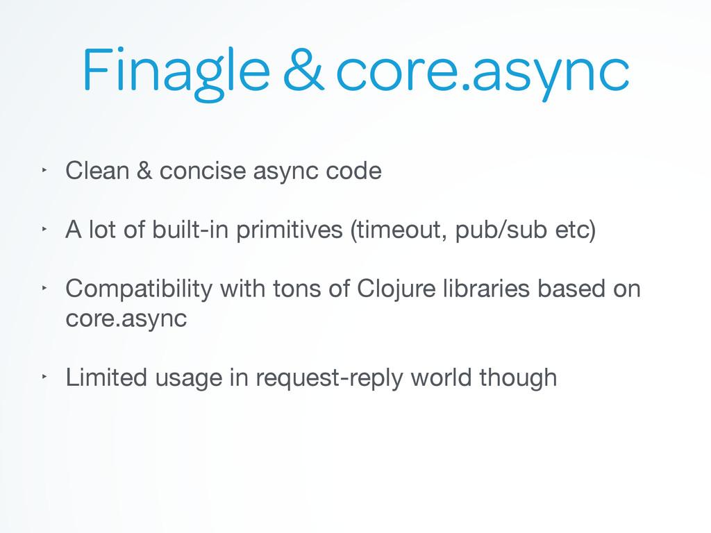 Finagle & core.async ‣ Clean & concise async co...