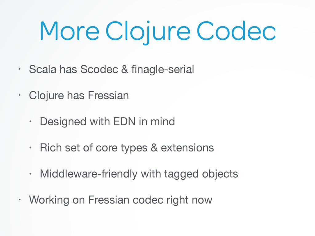 More Clojure Codec ‣ Scala has Scodec & finagle-...