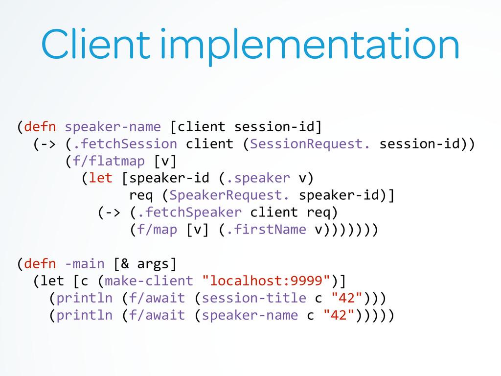 Client implementation (defn speaker-‐name...