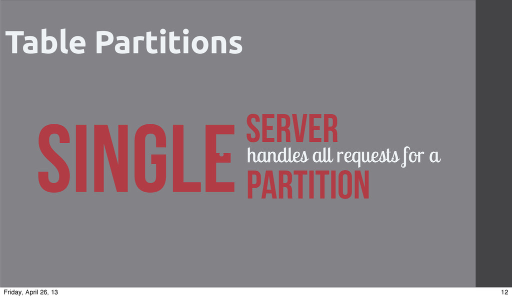 Table Partitions •Single Server • handles all r...
