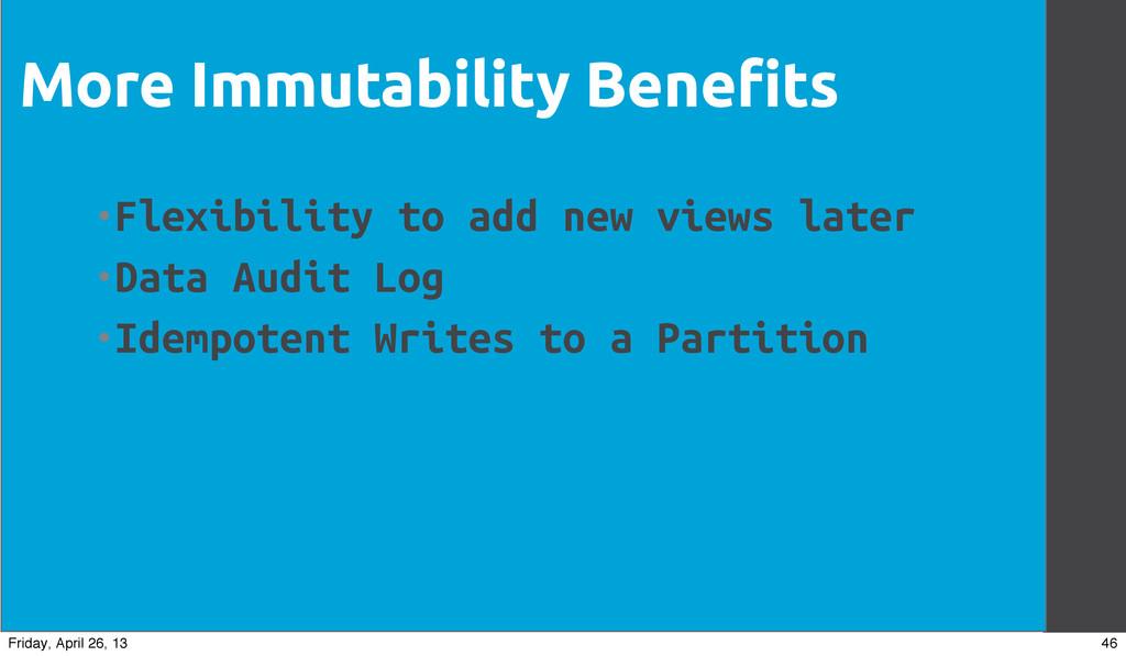 More Immutability Benefits •Flexibility to add ...