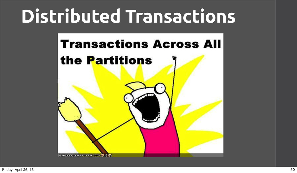 Distributed Transactions 50 Friday, April 26, 13
