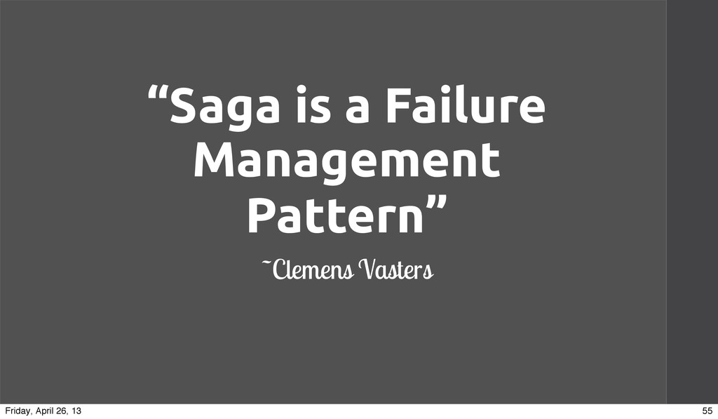 """Saga is a Failure Management Pattern"" ~Clemens..."