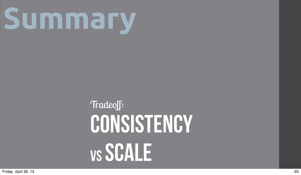 Summary Tradeoff: Consistency vs Scale 60 Frida...