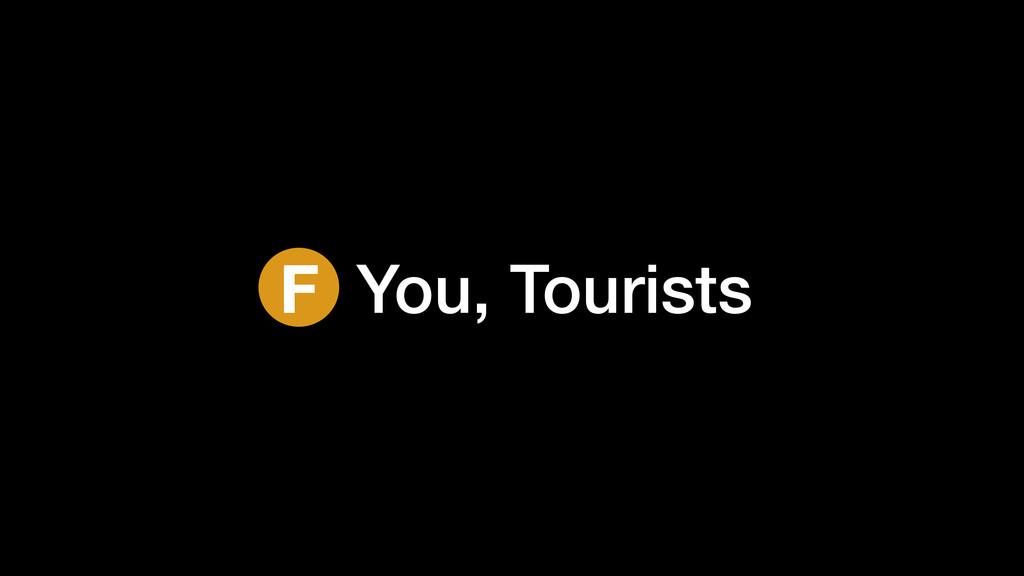 F You, Tourists