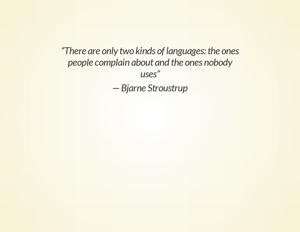 """There are only two kinds of languages: the one..."