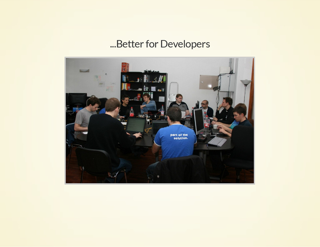 ...Better for Developers