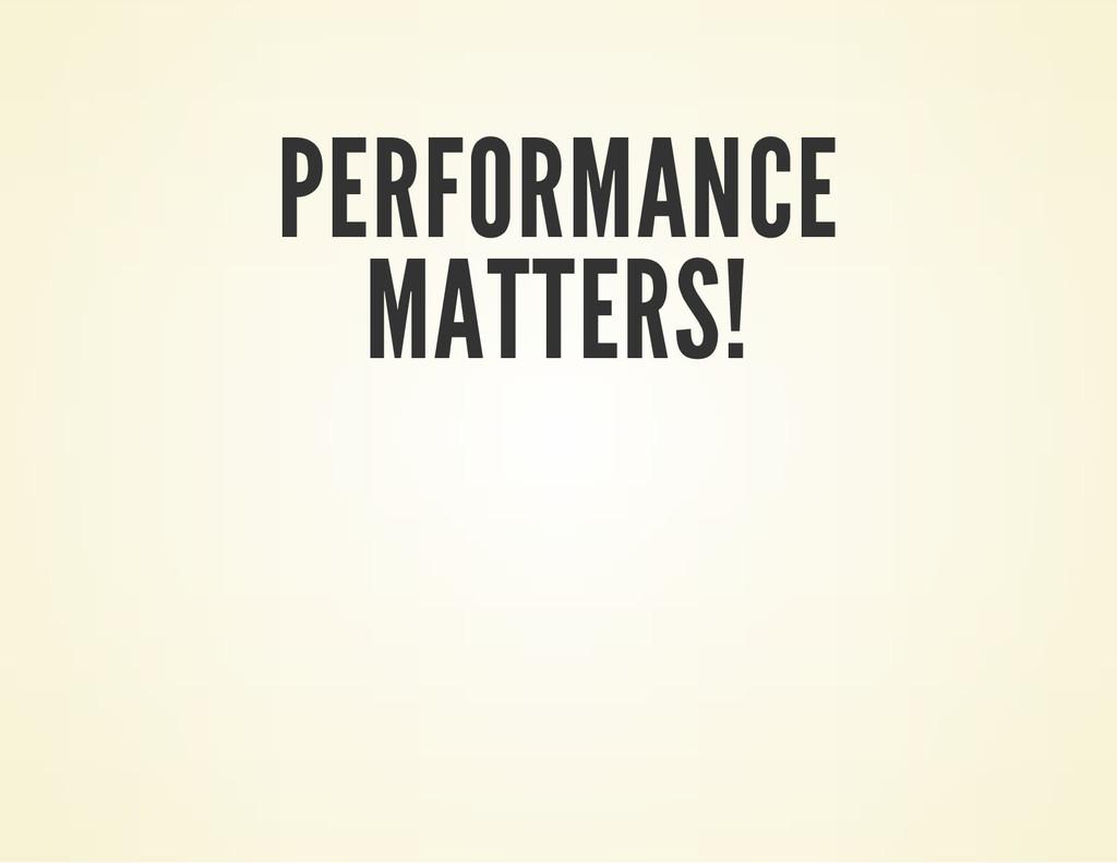 PERFORMANCE MATTERS!