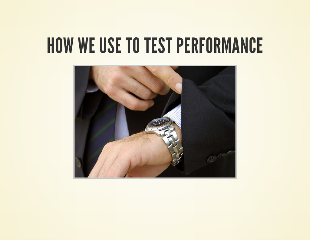 HOW WE USE TO TEST PERFORMANCE