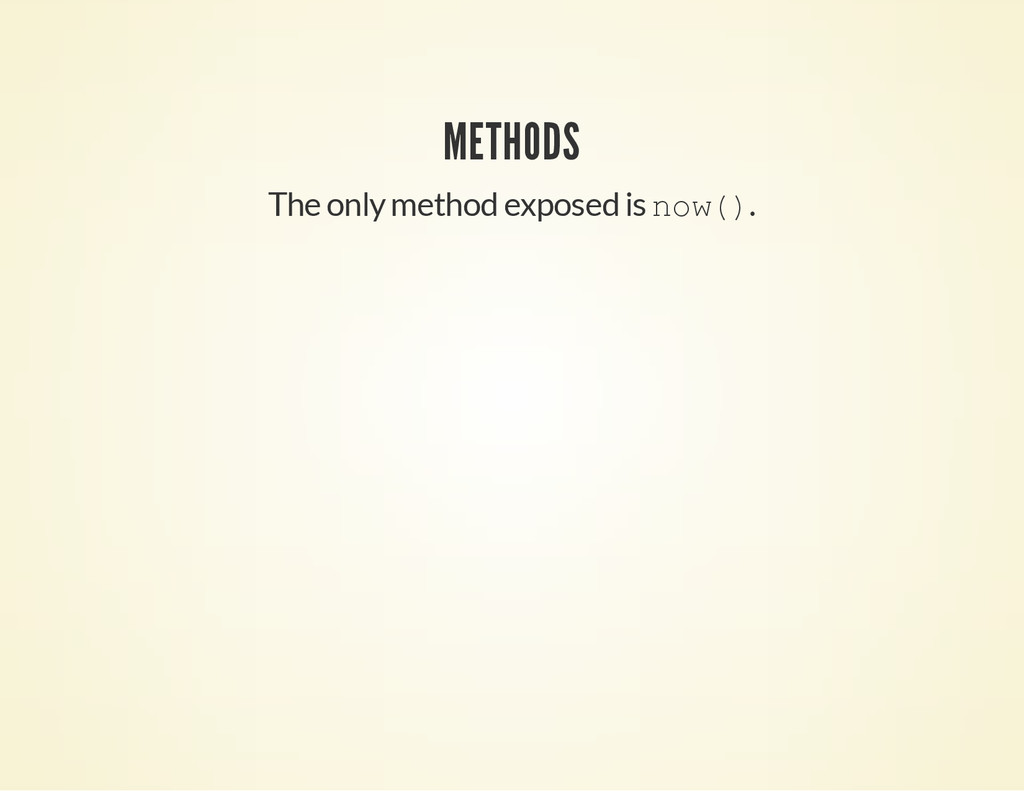 METHODS The only method exposed is n o w ( ) .