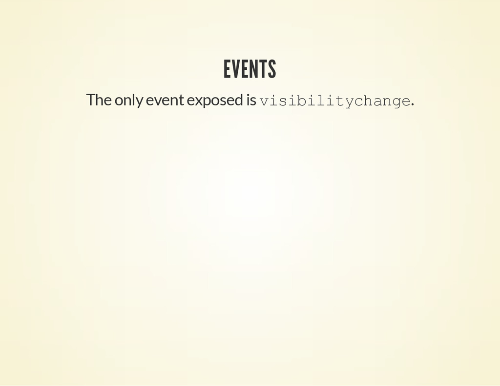 EVENTS The only event exposed is v i s i b i l ...