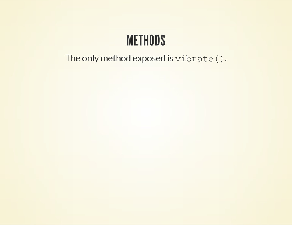 METHODS The only method exposed is v i b r a t ...