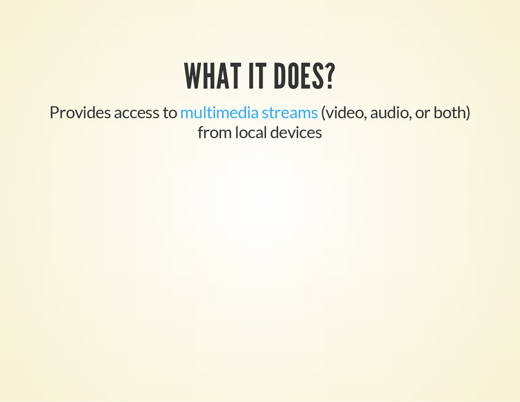WHAT IT DOES? Provides access to multimedia str...