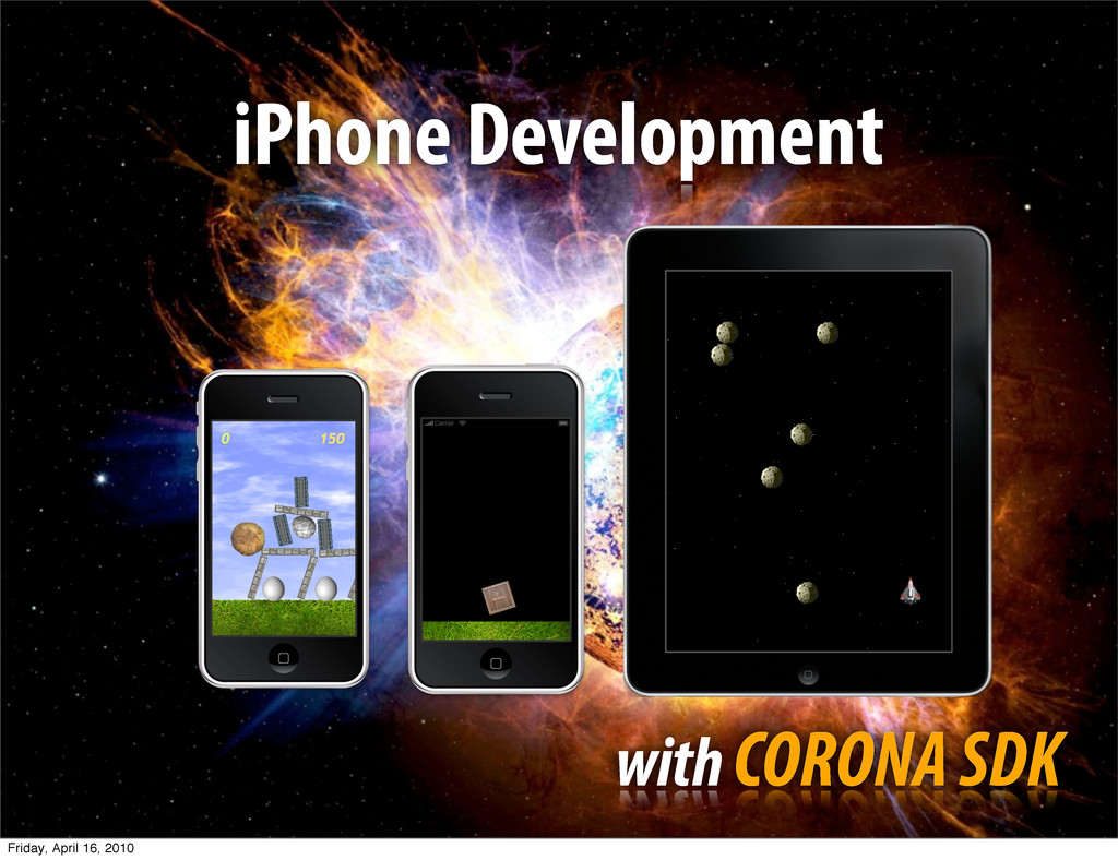 iPhone Development with CORONA SDK Friday, Apri...