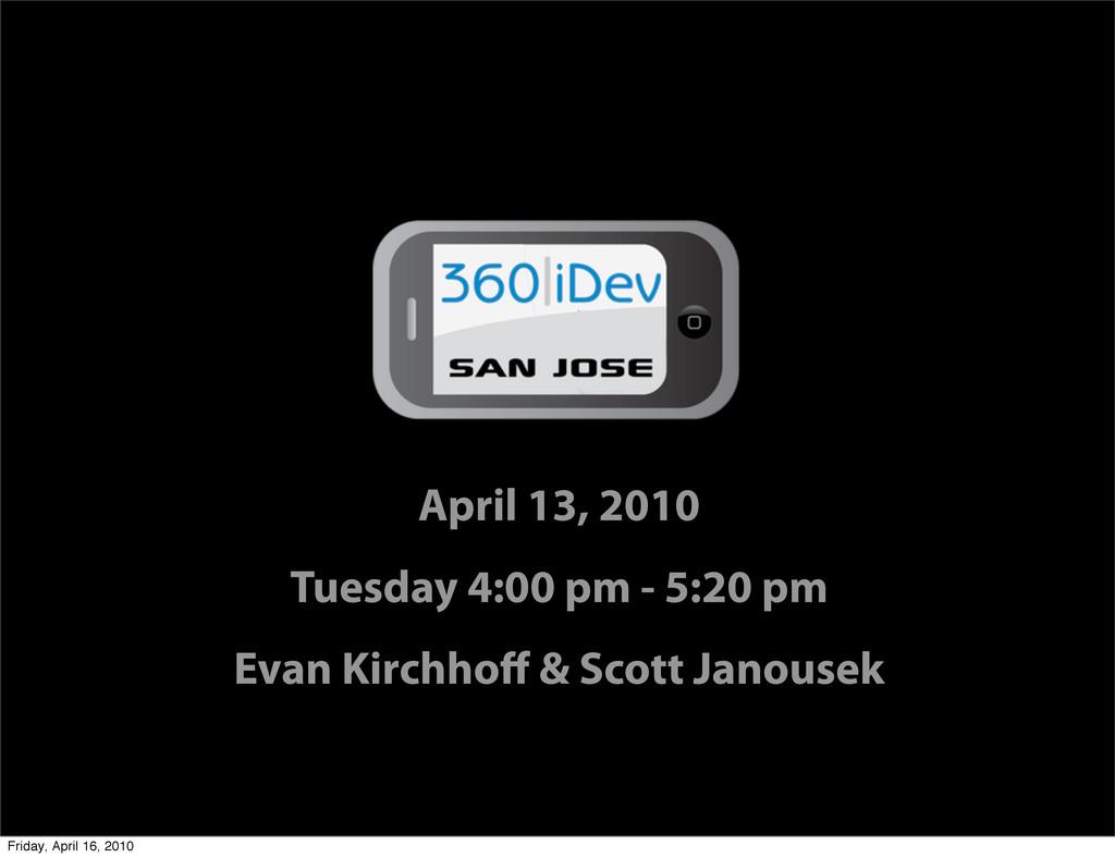 April 13, 2010 Tuesday 4:00 pm - 5:20 pm Evan K...
