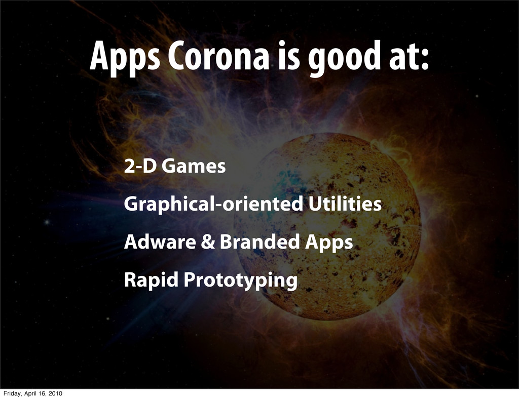 Apps Corona is good at: 2-D Games Graphical-ori...