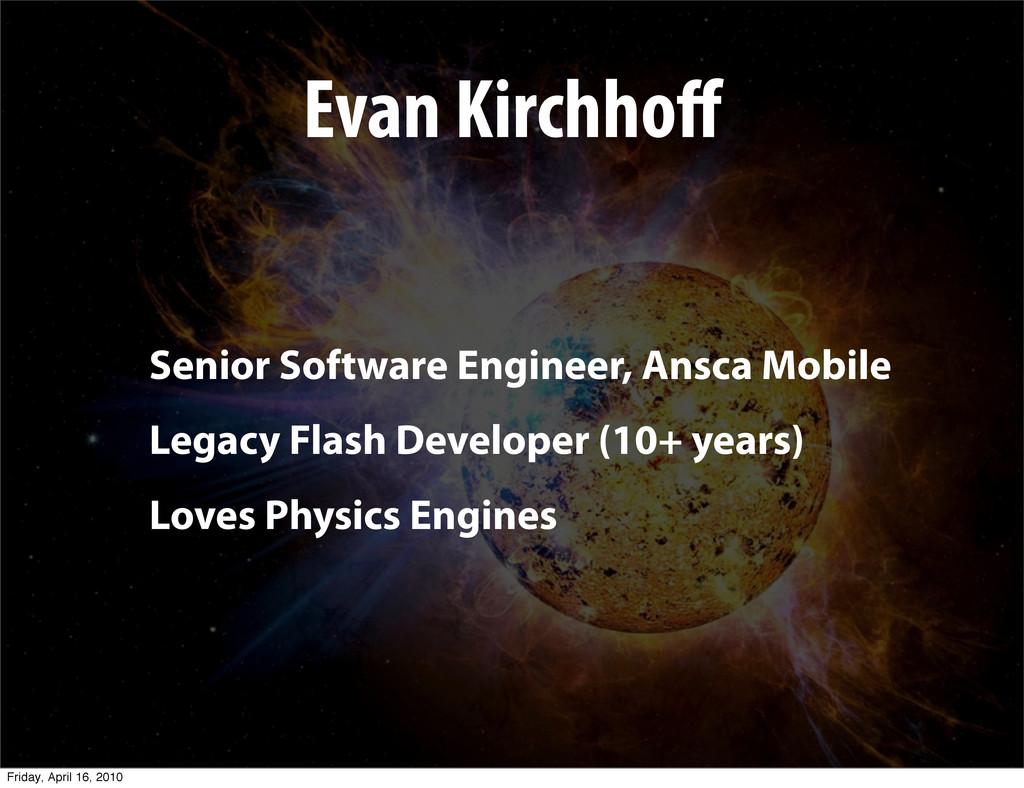 Evan Kirchhoff Senior Software Engineer, Ansca M...