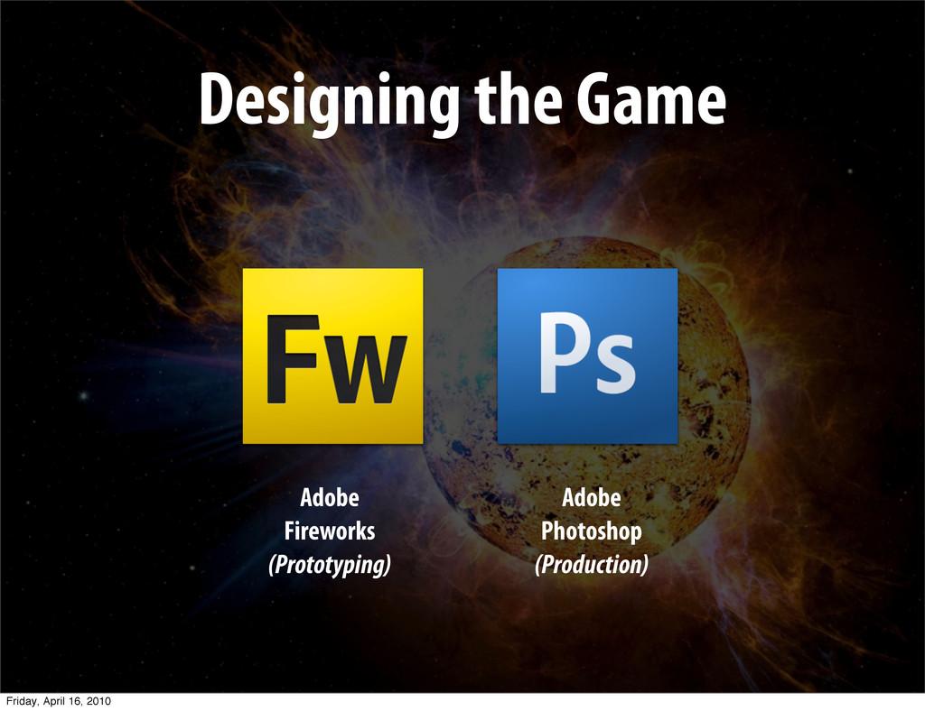 Designing the Game Adobe Fireworks (Prototyping...