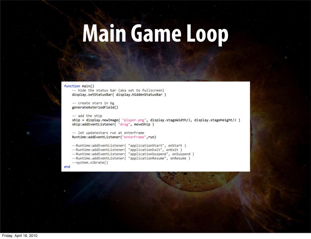 Main Game Loop Friday, April 16, 2010
