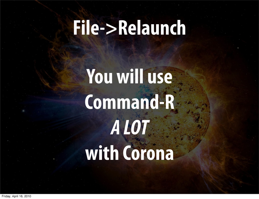 File->Relaunch You will use Command-R A LOT wit...