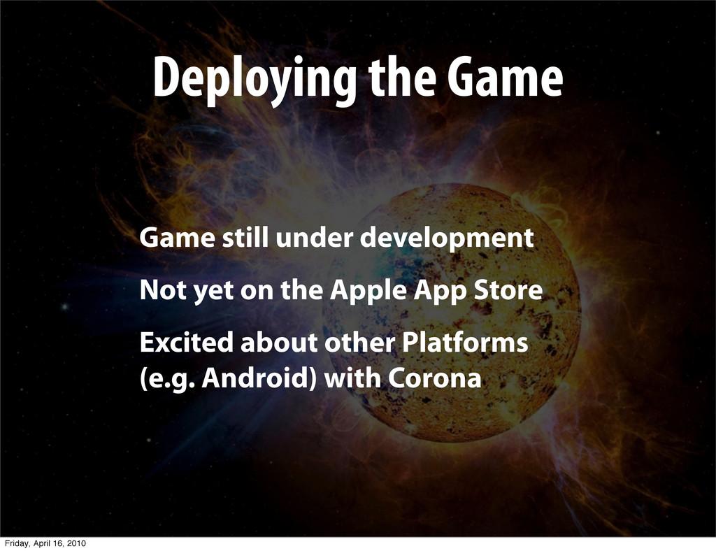 Deploying the Game Game still under development...