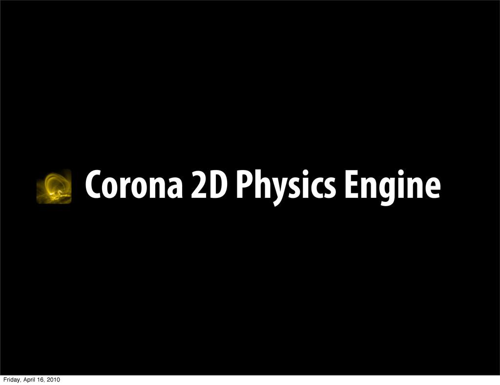 Corona 2D Physics Engine Friday, April 16, 2010