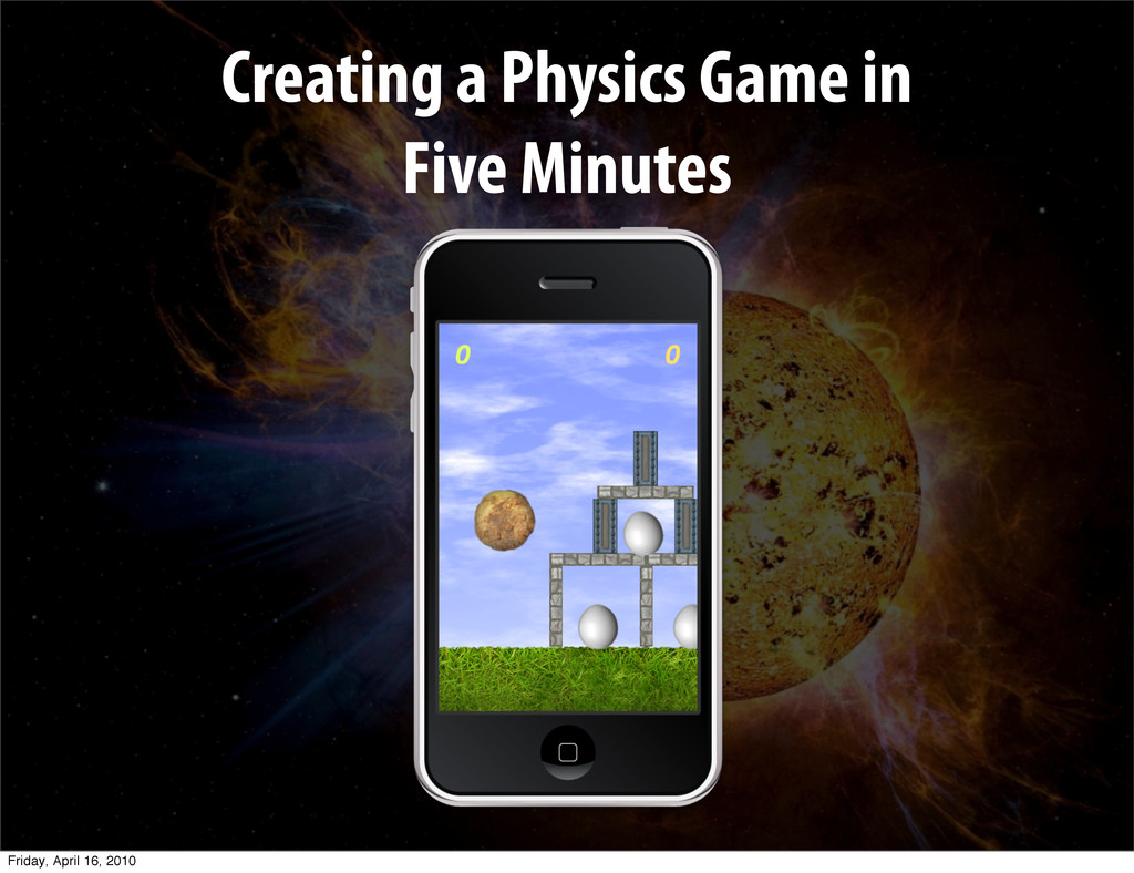Creating a Physics Game in Five Minutes Friday,...