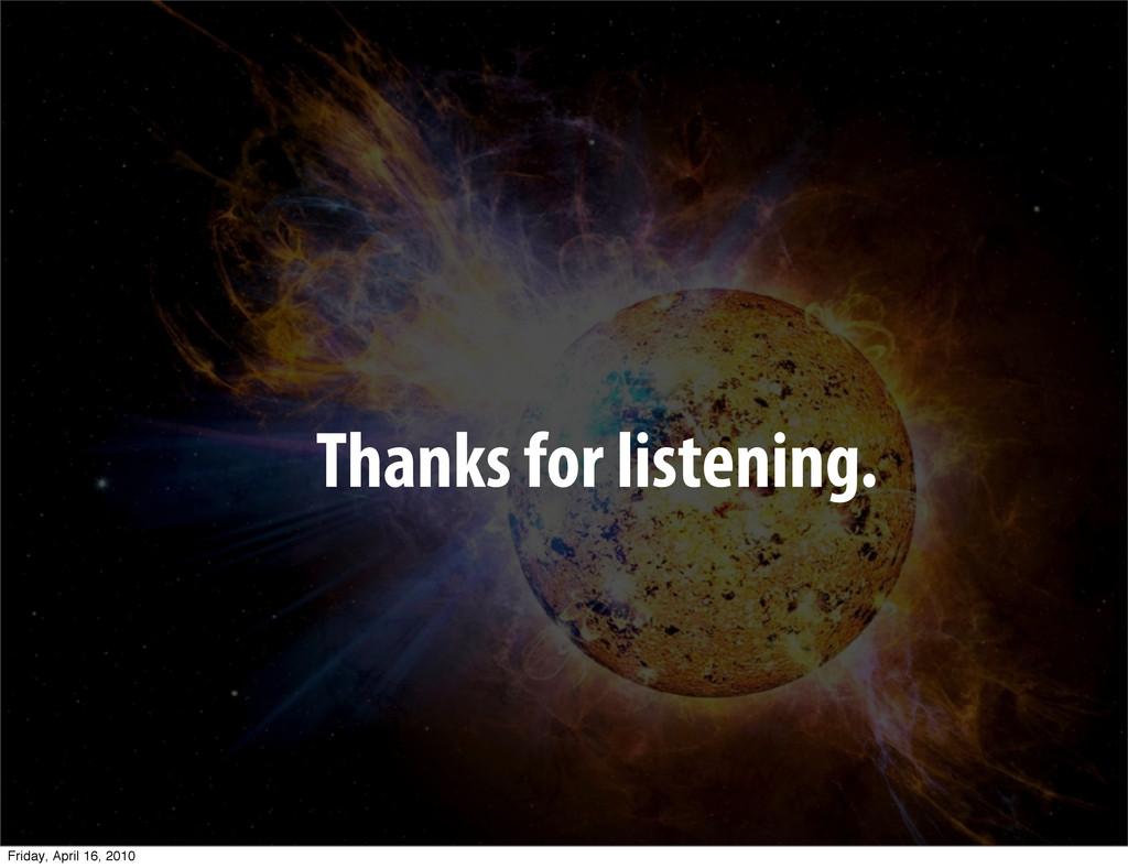 Thanks for listening. Friday, April 16, 2010