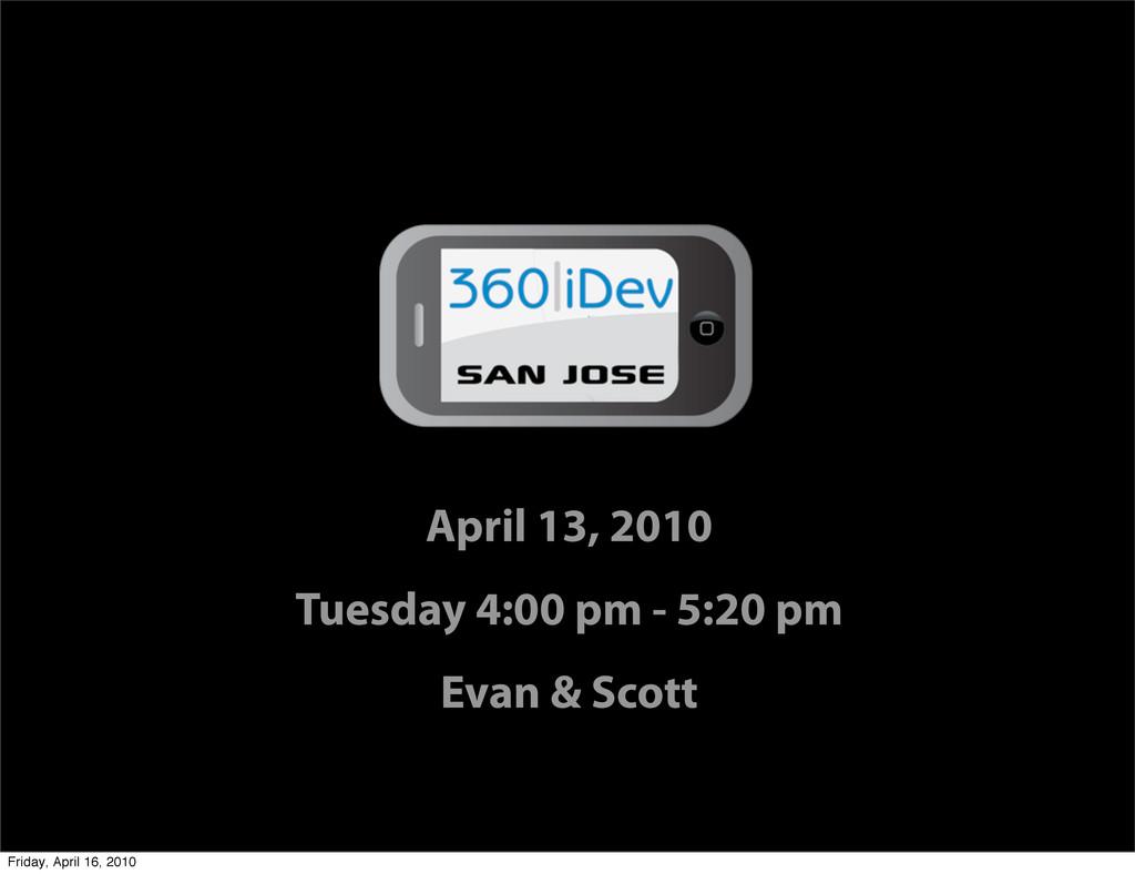 April 13, 2010 Tuesday 4:00 pm - 5:20 pm Evan &...