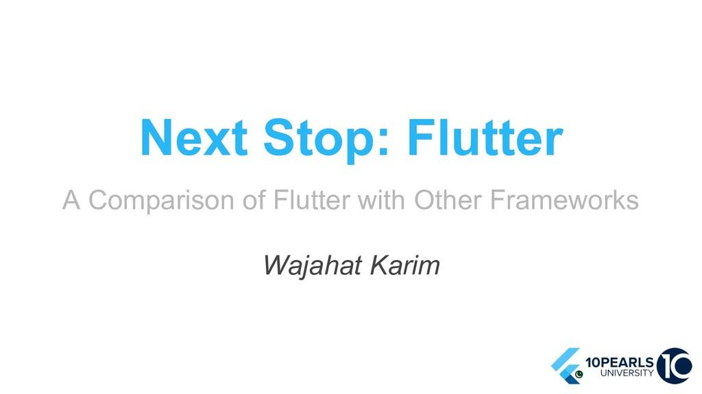 Next Stop: Flutter A Comparison of Flutter with...