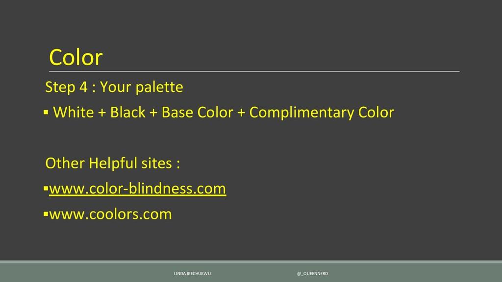Color Step 4 : Your palette ▪ White + Black + B...