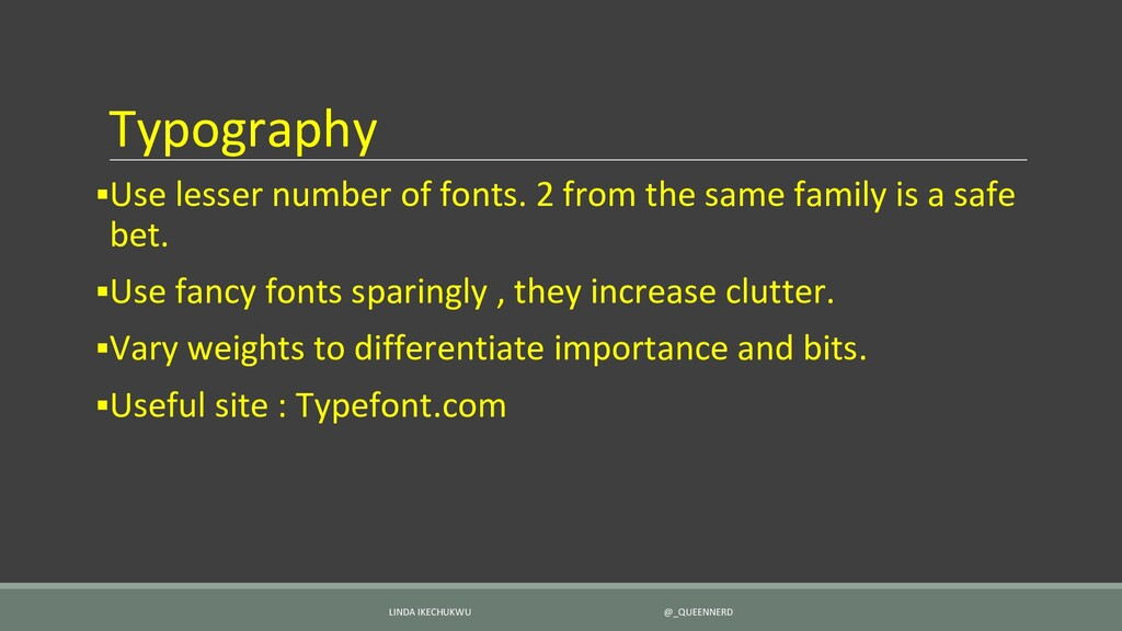 Typography ▪Use lesser number of fonts. 2 from ...