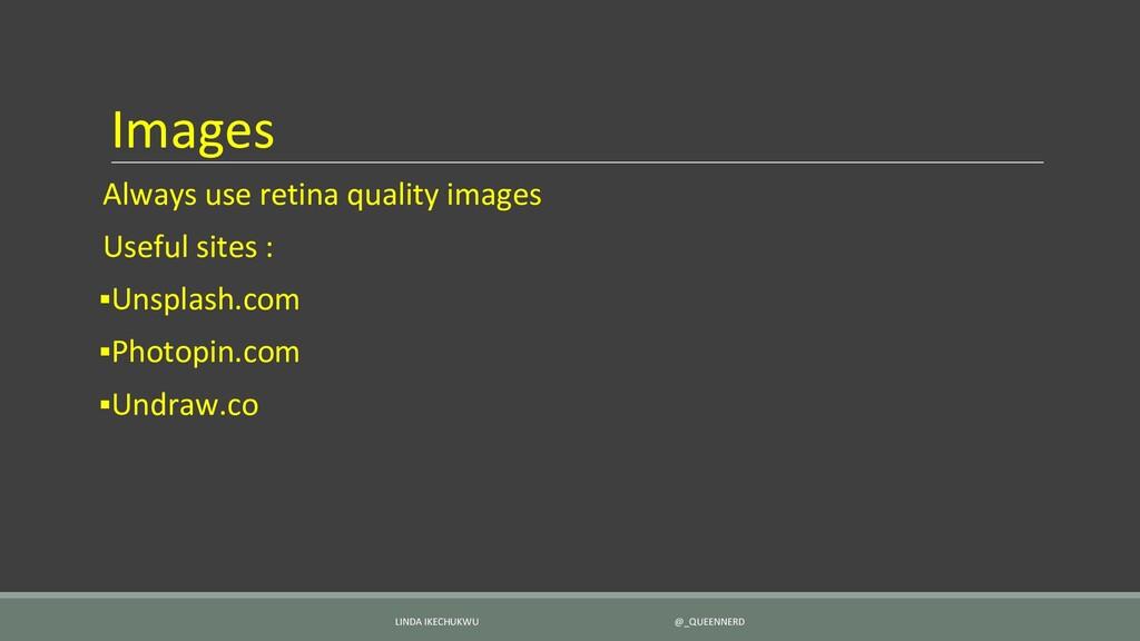 Images Always use retina quality images Useful ...