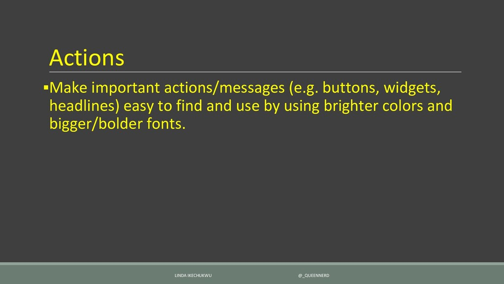Actions ▪Make important actions/messages (e.g. ...