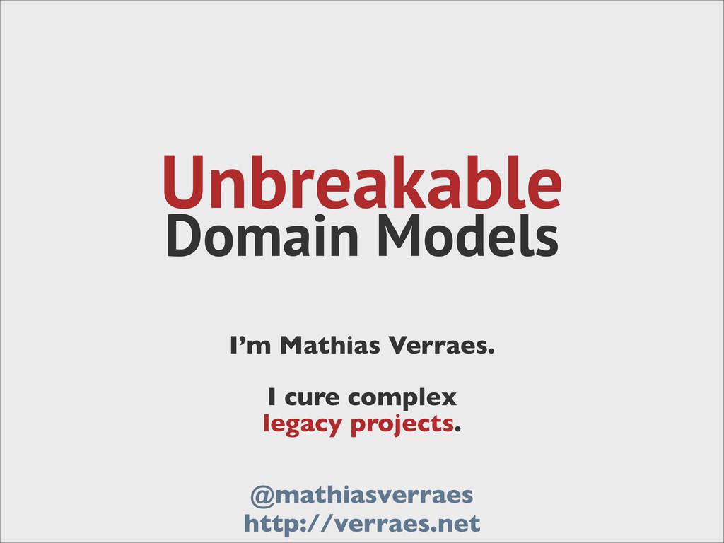 Unbreakable Domain Models I'm Mathias Verraes. ...
