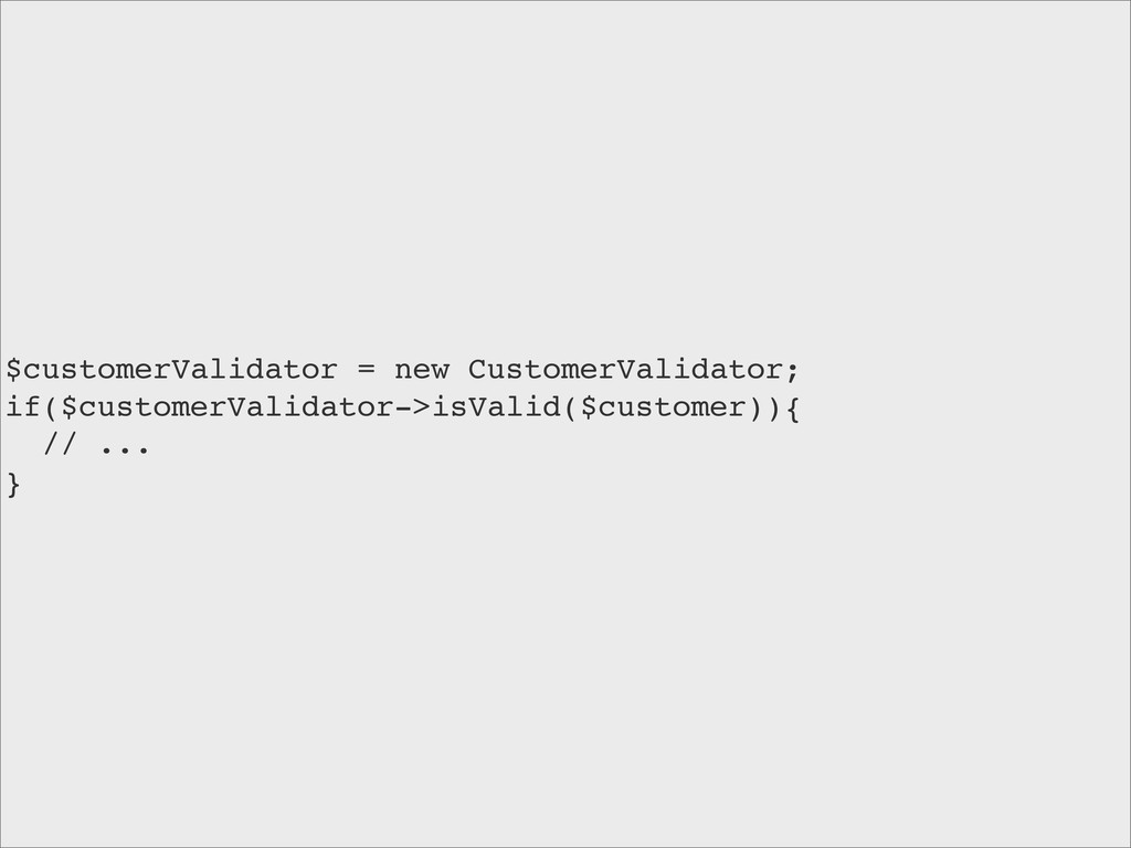 $customerValidator = new CustomerValidator; if(...