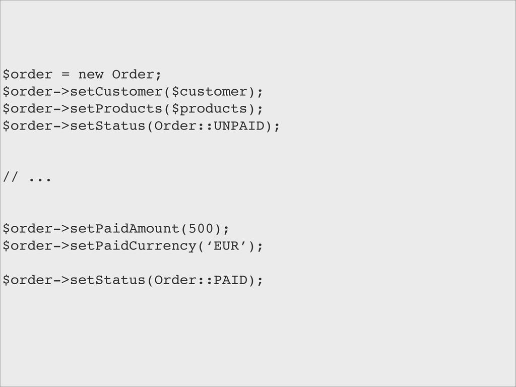 $order = new Order; $order->setCustomer($custom...