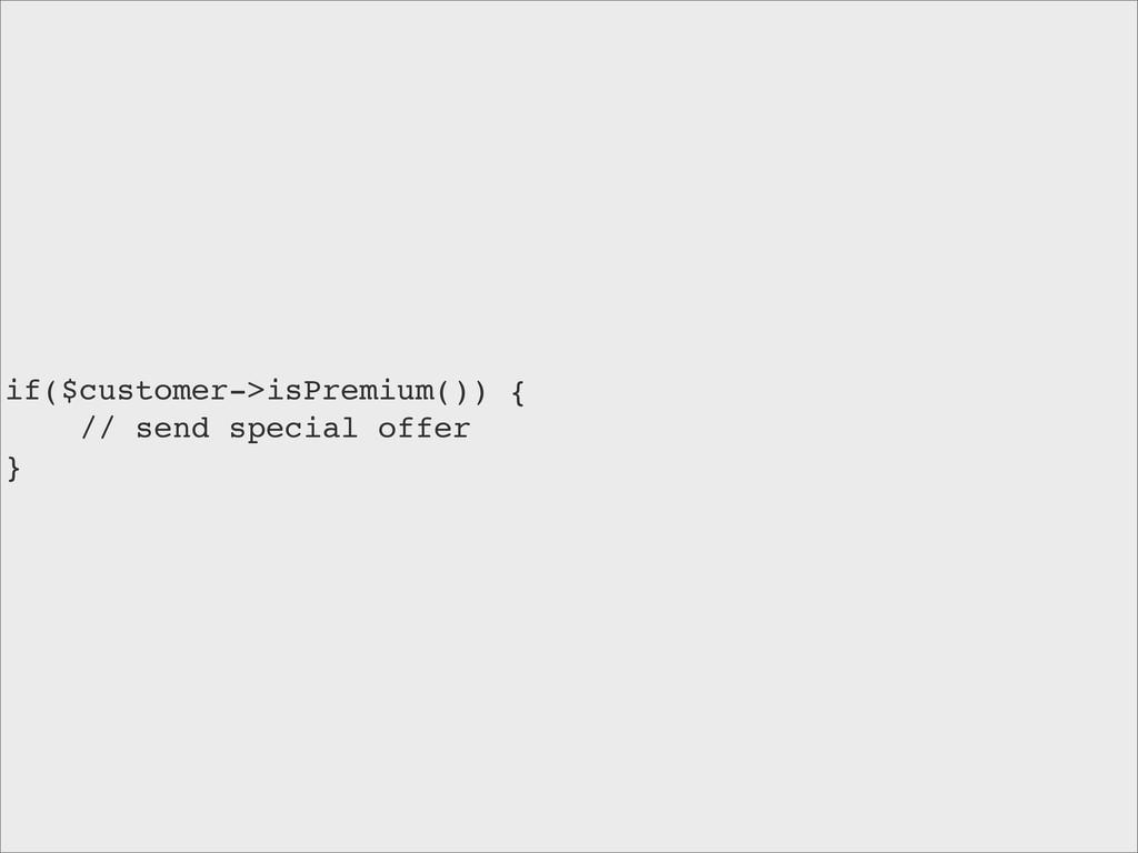 if($customer->isPremium()) { // send special of...