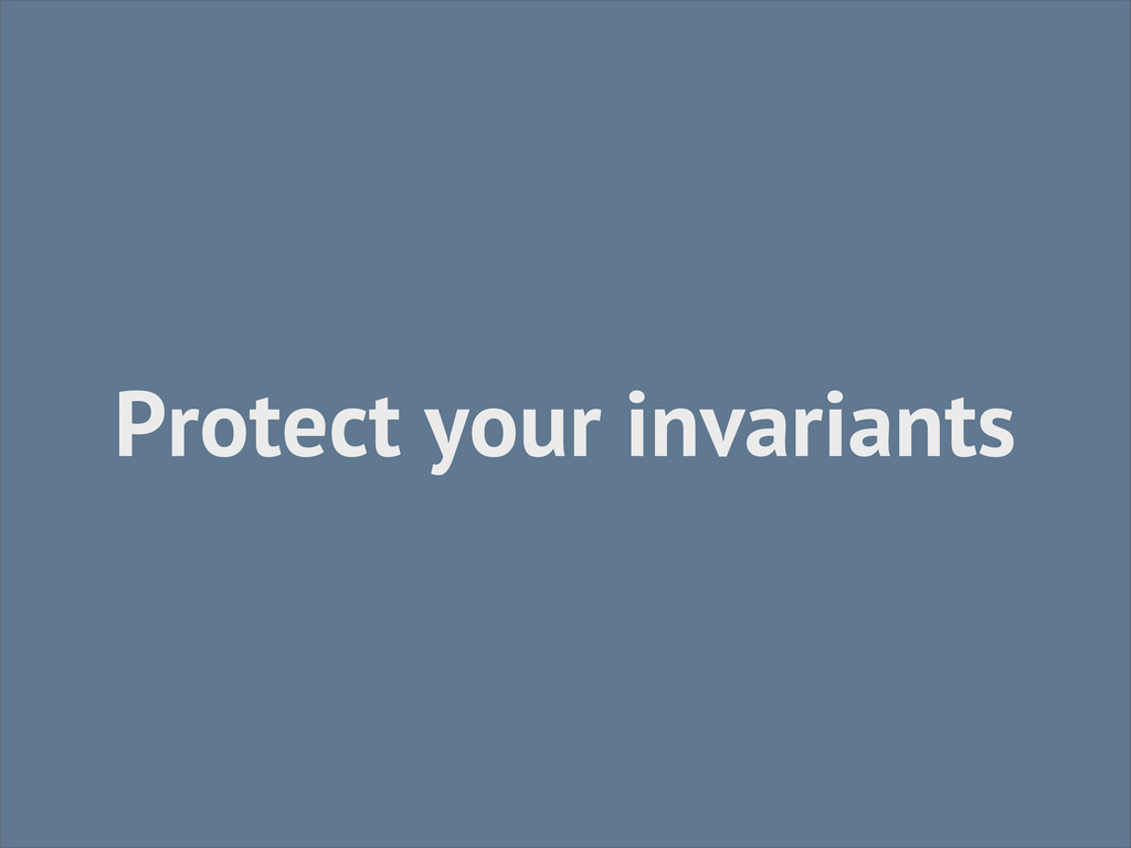 Protect your invariants