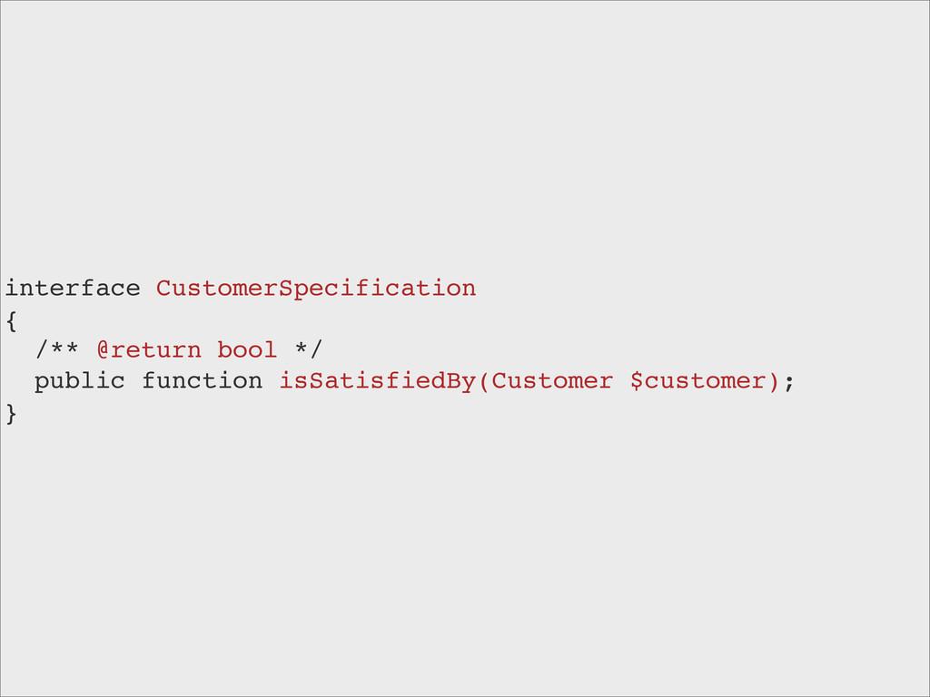 interface CustomerSpecification { /** @return b...