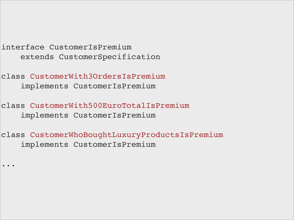 interface CustomerIsPremium extends CustomerSpe...