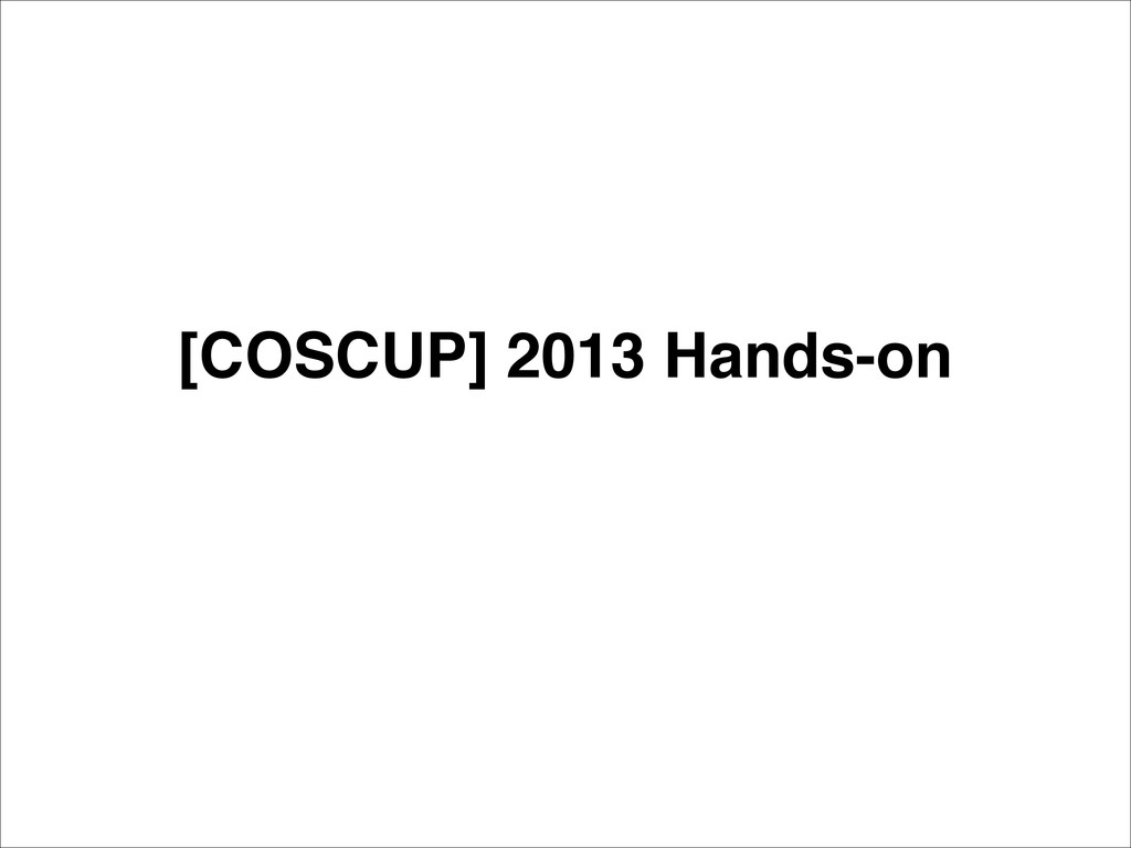 [COSCUP] 2013 Hands-on