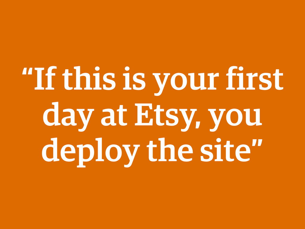 """""""If this is your first day at Etsy, you deploy ..."""