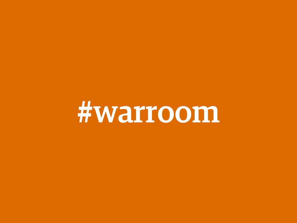 #warroom