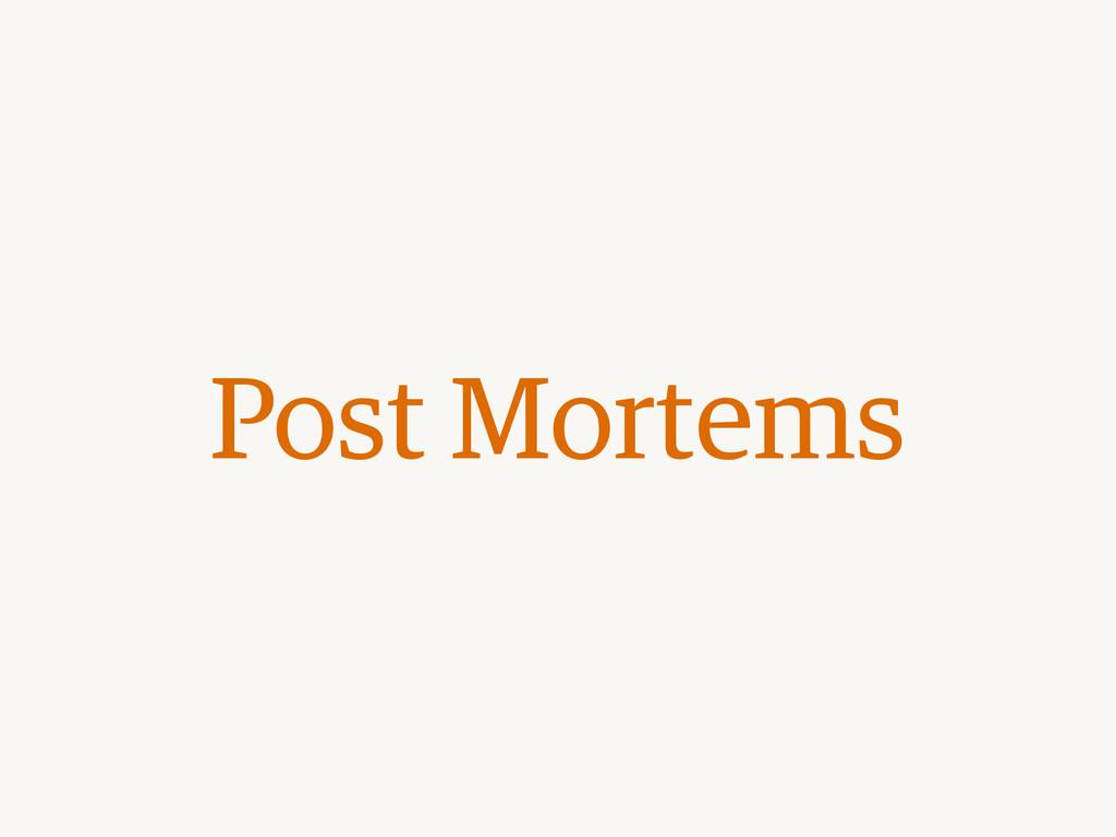 Post Mortems
