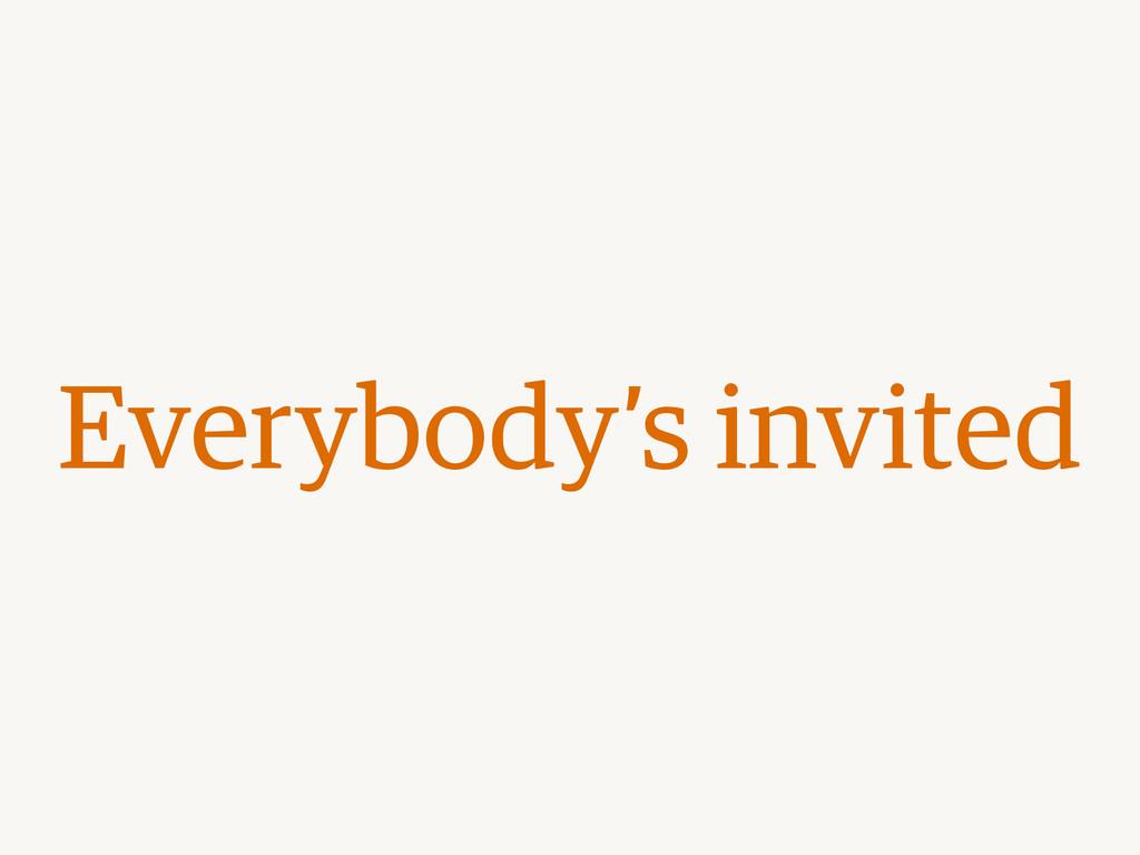 Everybody's invited
