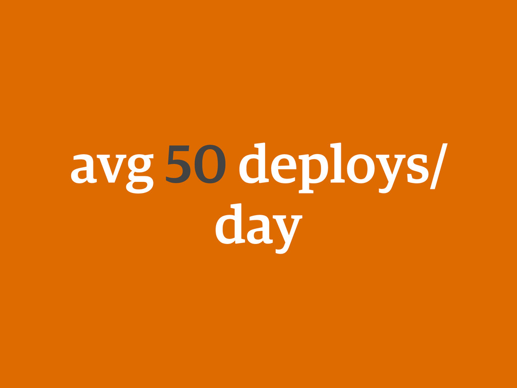 avg 50 deploys/ day